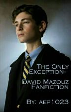 Only Exception▪▫▪David Mazouz fanfiction by aep1023