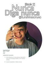 Nunca Diga Nunca - [Book 2] - Lukas Marquês by SpiderGirl11