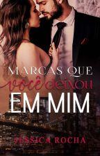 Marcas Que Você Deixou Em Mim by JessCRocha23