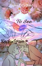 To See Red Again (soulmate au)  by CaneELethal