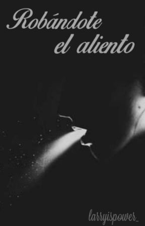 Robándote el aliento || l.s OS by larryispower_