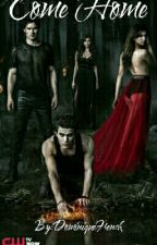 coming home :TVD Fanfic: {1} by DominiqueFrench