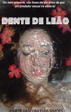 Dente de Leão by JulieteVasconcSimoes