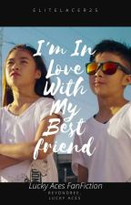 I'm In love with my Bestfriend. (Reyondree, Lucky Aces) by EliteLacer25