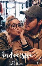 INDECISIVE {A Zalfie Fanfiction} by ourrzoee
