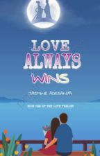 LOVE ALWAYS WINS. (book one of the Love Trilogy). by beautifulandmystery