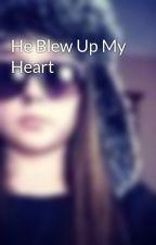 He Blew Up My Heart by MAJICS