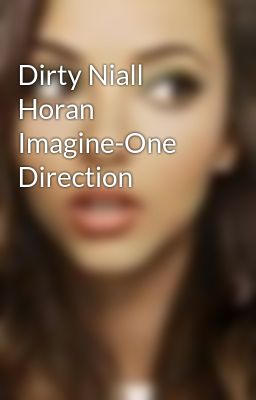 One Direction Niall Imagines Dirty
