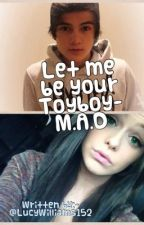Let me be your toyboy- a M.A.D fanfiction by LucyWilliams152