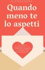 Quando Meno Te Lo Aspetti by Alessandrinainsolia
