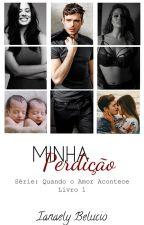 Minha Perdição - Série Quando o Amor Acontece by Ianaely_Belucio