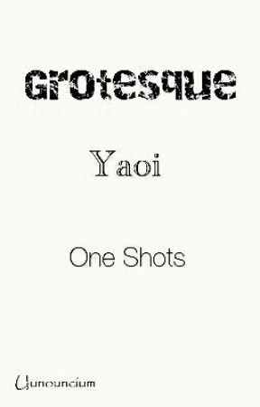 Grotesque Yaoi One Shots (Seme Male Reader x Various) by Uunouncium