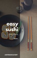Easy Sushi: Cover Contest by Lightmagicalfairy