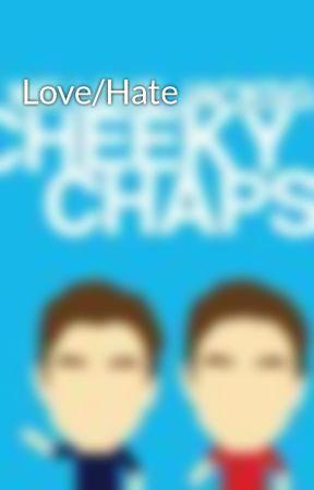 Love/Hate by CheekyChaps