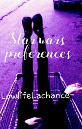 Star wars // preferences {Completed} by LowlifeLachance-
