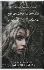 La princesa de los cabellos de plata by KaliethCollins
