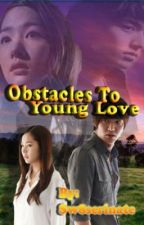 Obstacles To Young Love -SLOW UPDATE- by Sw8serinate