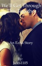 We'll Get Through This Together an Ezria story  by Jules1105