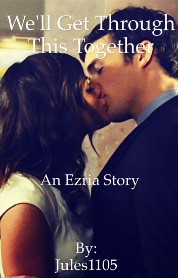 We'll Get Through This Together an Ezria story