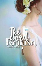 The F word; Feminism [blog] | victoiriem 2017 © by victoiriem
