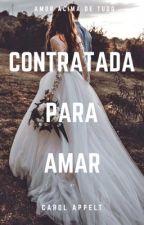 Contratada Para Amar (em edição) by carol_appelt