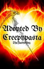 Adopted By Creepypasta by TheFaeryKing