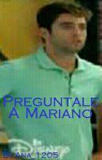 Preguntale a Mariano by Ana_1205