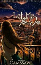 Let Me Be The One #Wattys2017 ( On-going ) by CamsSawi