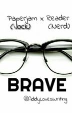 Brave || Paperjam (Jock) x Reader (Nerd) by AddyLovesWriting