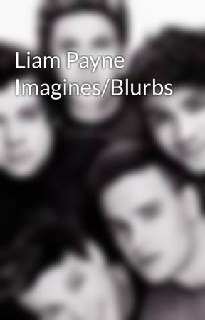 Liam Payne Imagines/Blurbs - You Break Up but He Comes Back for You