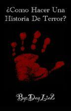 ¿Como Crear Una Historia De Terror? by DeyLie2