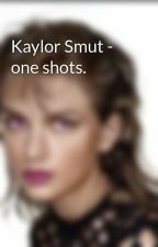 Kaylor Smut - one shots.  by Lesbtay