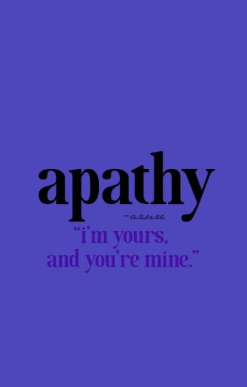 Apathy (Sequel to Fervor)