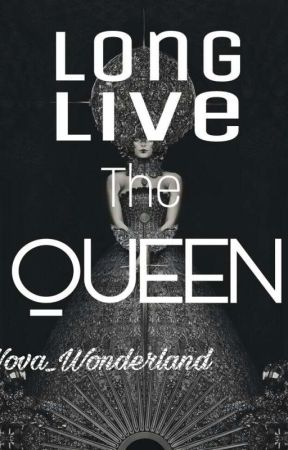 Long Live The Queen  by Nova_Wonderland