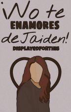 ¡No te enamores de Jaiden! by DisplayedForThis