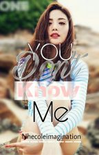 You Don't Know Me  by NhecoleImagination
