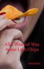 All I Wanted was Some Lays Chips by esor2002