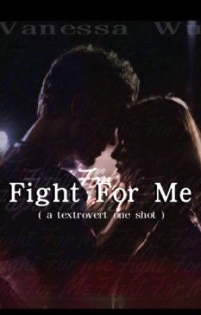Fight For Me (Textrovert : One Shot) by vanessaxwu