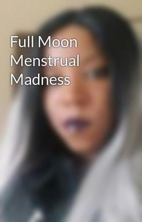 Full Moon Menstrual Madness by ShannonBarber4