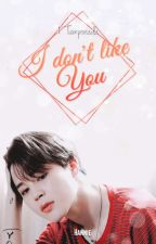 I Don't Like You [1º Temporada] //REVISADA// by Min_Haneul