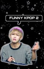 • Funny Kpop 2 • by fitkookie