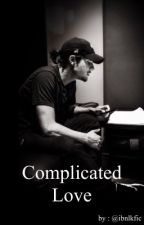 COMPLICATED LOVE    (terminer) by ibnlkfic