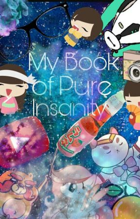 My Book Of Pure Insanity (Random Book #2!) by Lucy_Heartwell