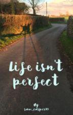 Life isn't perfect  by sam_casper123