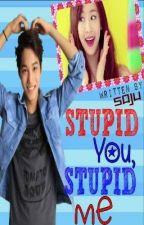 Stupid You, Stupid Me by Kuya_Soju