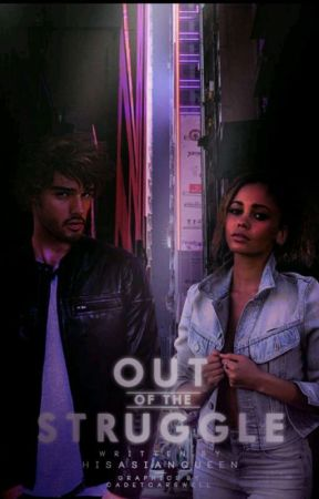 Out of The Struggle by HisAsianQueen