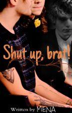 Shut up, brat! ; l.s. (EN EDICIÓN) by Veenusx