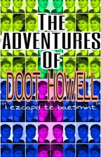 THE ADVENTURES OF DOOT HOWELL by dab_howlter