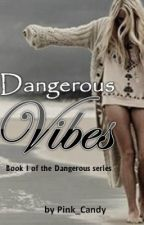 Dangerous Vibes - Book I of the Dangerous Series [WATTY AWARDS 2012 FINALIST] by Pink_Candy
