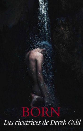 """Las cicatrices de Derek Cold """"BORN"""" ©"""